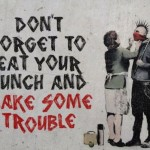 Dont forget to eat your lunch and make some trouble